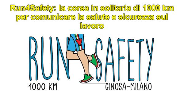 Run4Safety: la corsa in solitaria di 1000 km per comunicare la salute e sicurezza sul lavoro