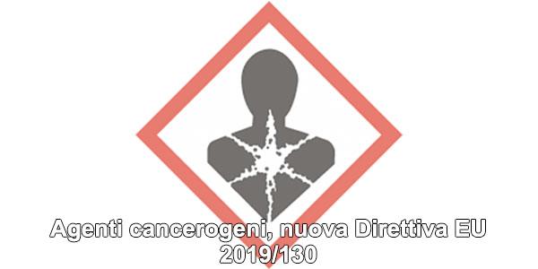 Agenti cancerogeni, nuova Direttiva EU 2019/130