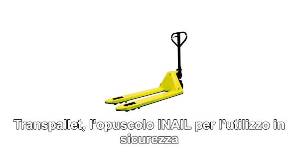 Transpallet, l'opuscolo INAIL per l'utilizzo in sicurezza