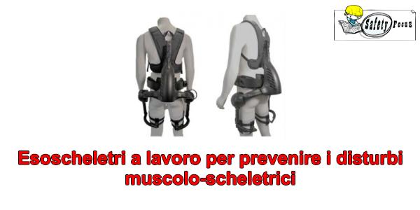 Esoscheletri a lavoro per prevenire i disturbi muscolo-scheletrici